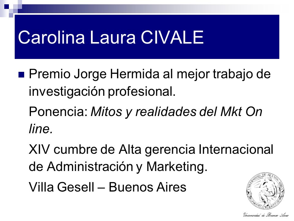 Carolina Laura CIVALE Premio Jorge Hermida al mejor trabajo de investigación profesional. Ponencia: Mitos y realidades del Mkt On line.