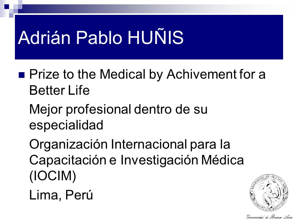 Adrián Pablo HUÑIS Prize to the Medical by Achivement for a Better Life. Mejor profesional dentro de su especialidad.