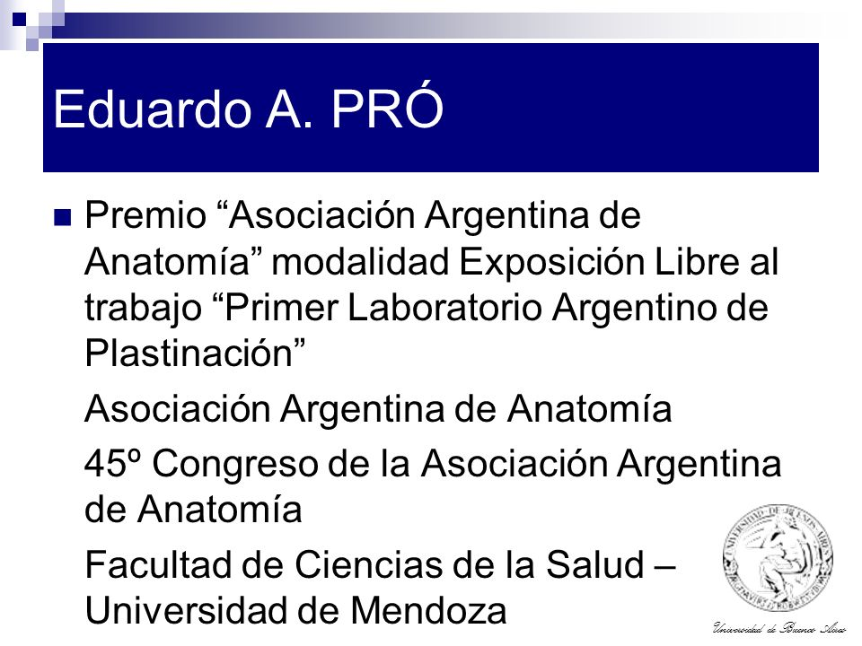 Eduardo A. PRÓ Premio Asociación Argentina de Anatomía modalidad Exposición Libre al trabajo Primer Laboratorio Argentino de Plastinación
