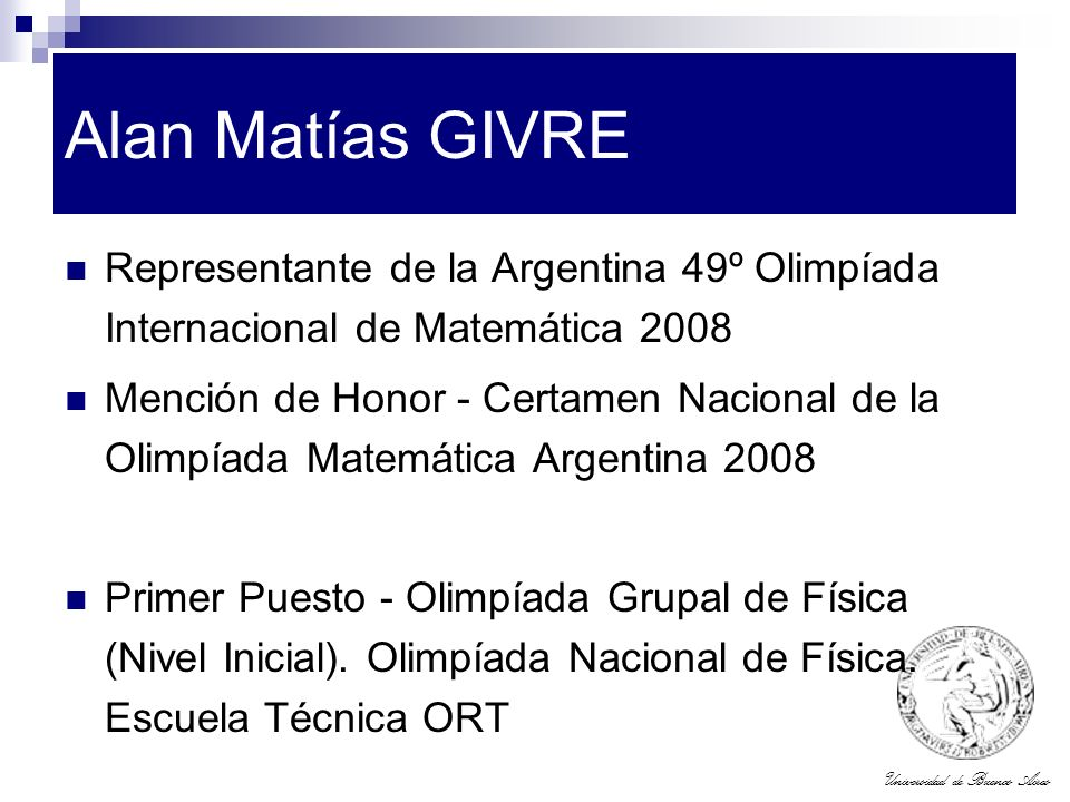 Alan Matías GIVRE Representante de la Argentina 49º Olimpíada Internacional de Matemática 2008.
