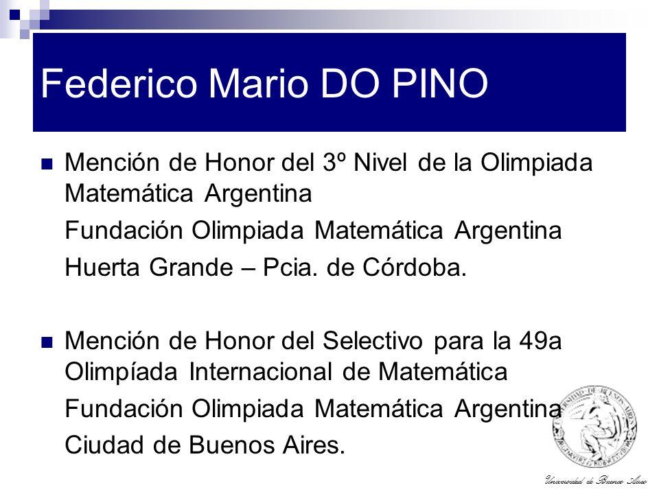Federico Mario DO PINO Mención de Honor del 3º Nivel de la Olimpiada Matemática Argentina. Fundación Olimpiada Matemática Argentina.