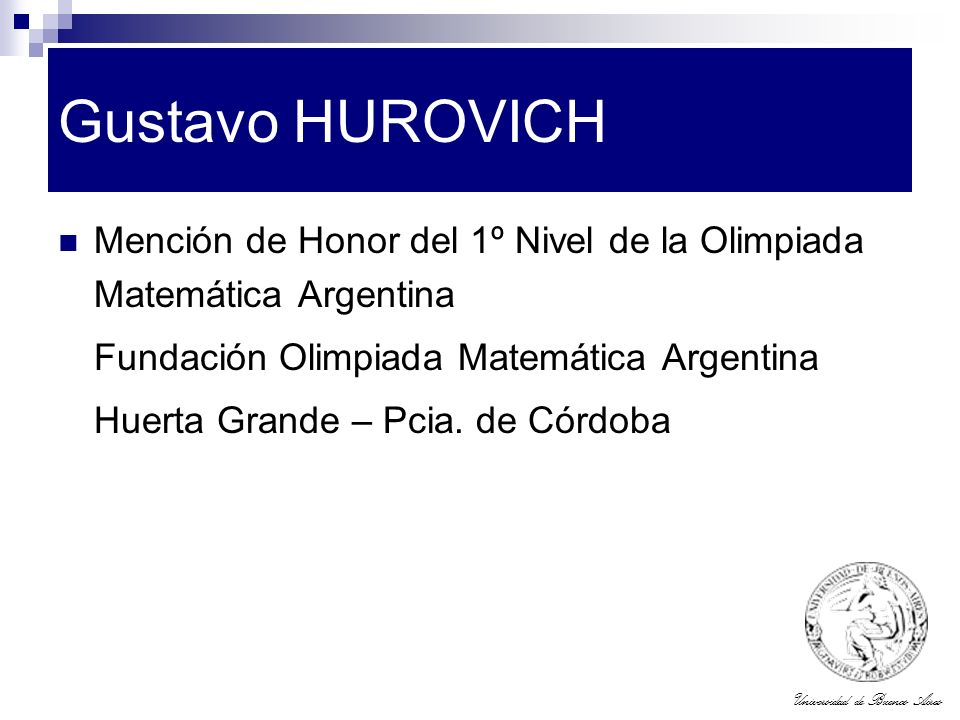 Gustavo HUROVICH Mención de Honor del 1º Nivel de la Olimpiada Matemática Argentina. Fundación Olimpiada Matemática Argentina.