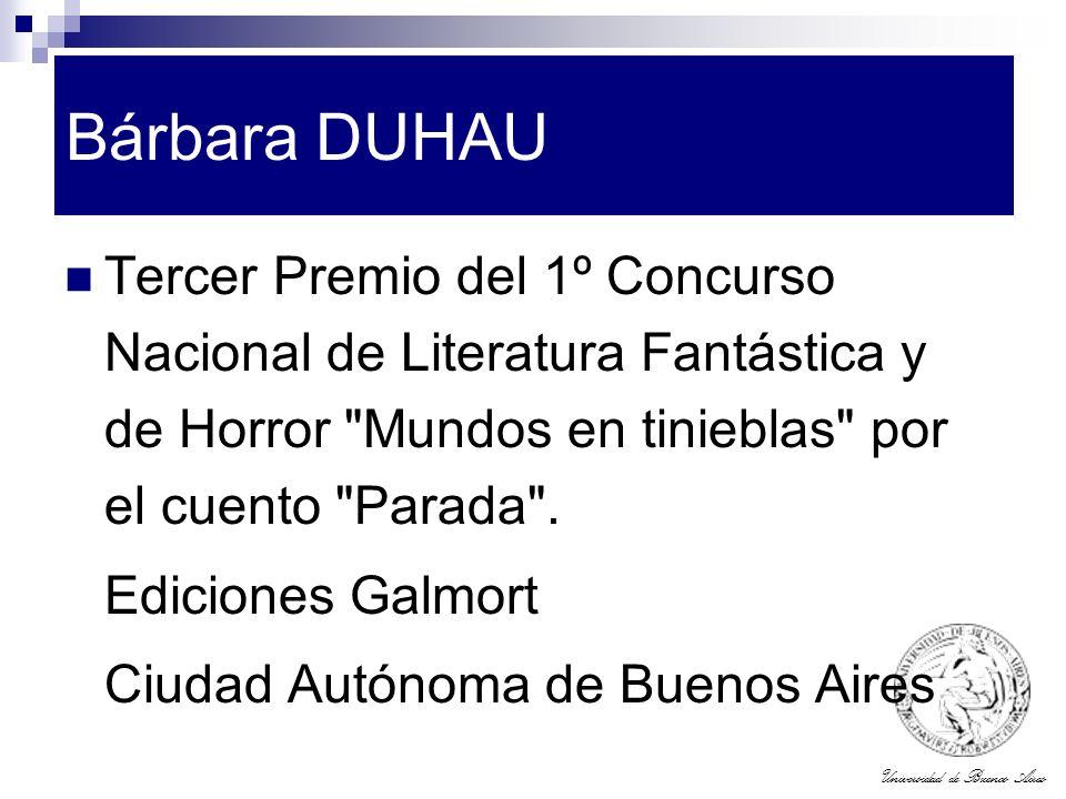 Bárbara DUHAU Tercer Premio del 1º Concurso Nacional de Literatura Fantástica y de Horror Mundos en tinieblas por el cuento Parada .