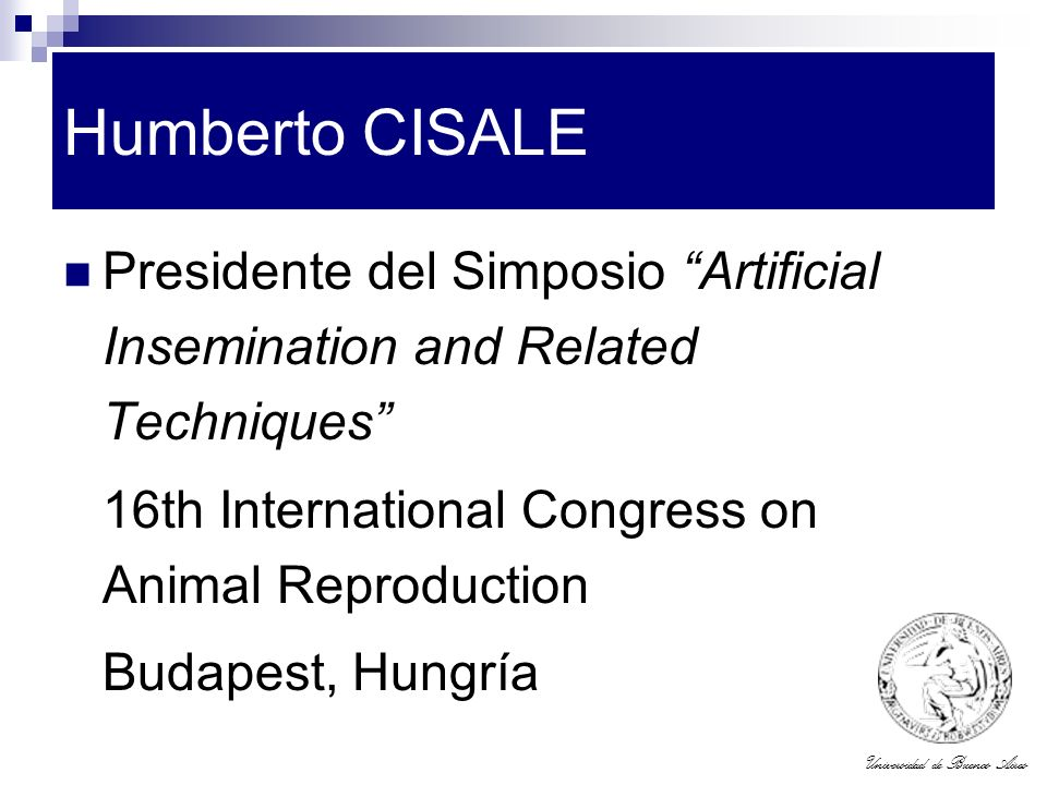 Humberto CISALE Presidente del Simposio Artificial Insemination and Related Techniques 16th International Congress on Animal Reproduction.