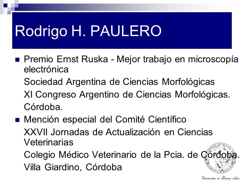 Rodrigo H. PAULERO Premio Ernst Ruska - Mejor trabajo en microscopía electrónica. Sociedad Argentina de Ciencias Morfológicas.