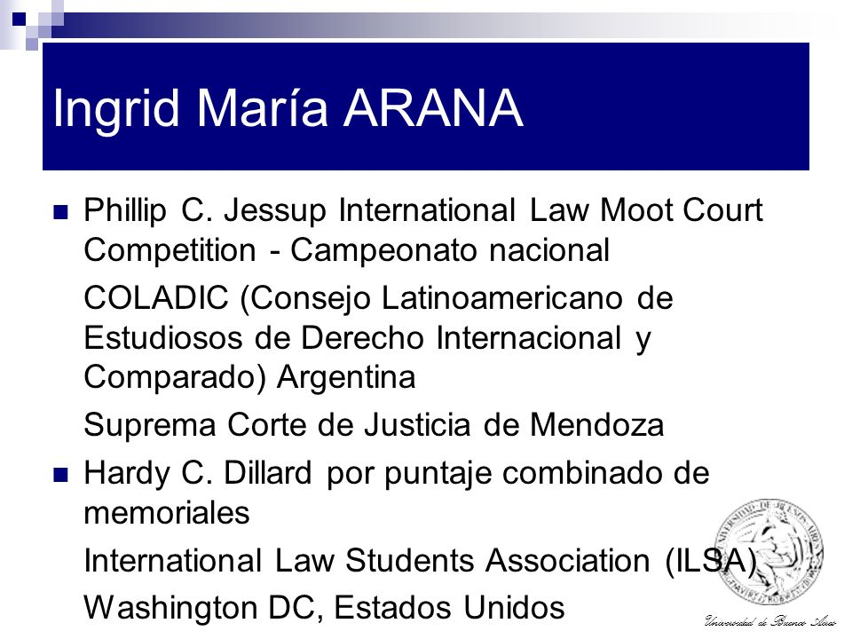 Ingrid María ARANA Phillip C. Jessup International Law Moot Court Competition - Campeonato nacional.
