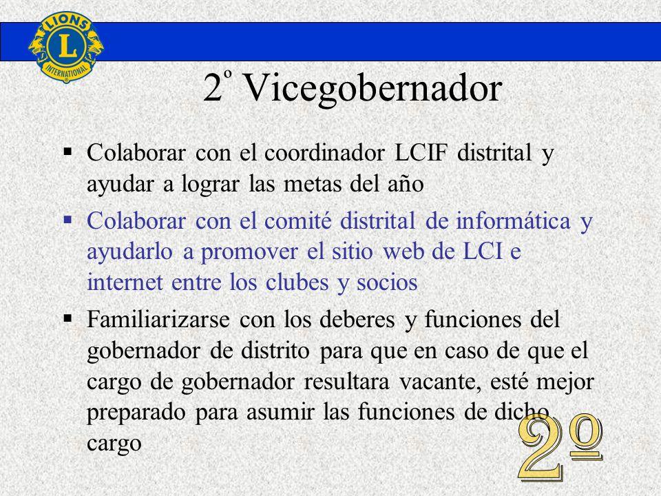 2º Vicegobernador Colaborar con el coordinador LCIF distrital y ayudar a lograr las metas del año.