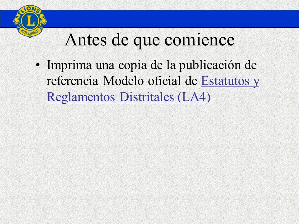 Antes de que comienceImprima una copia de la publicación de referencia Modelo oficial de Estatutos y Reglamentos Distritales (LA4)