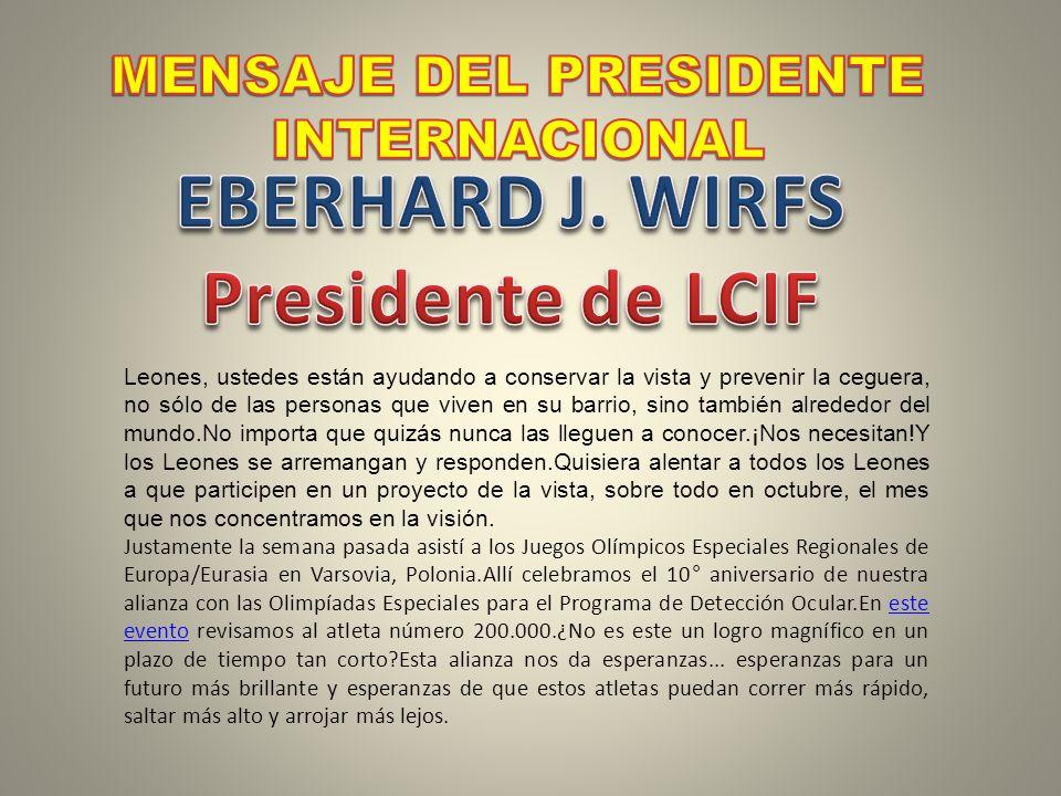 MENSAJE DEL PRESIDENTE EBERHARD J. WIRFS Presidente de LCIF