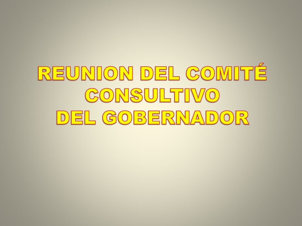 REUNION DEL COMITÉ CONSULTIVO DEL GOBERNADOR