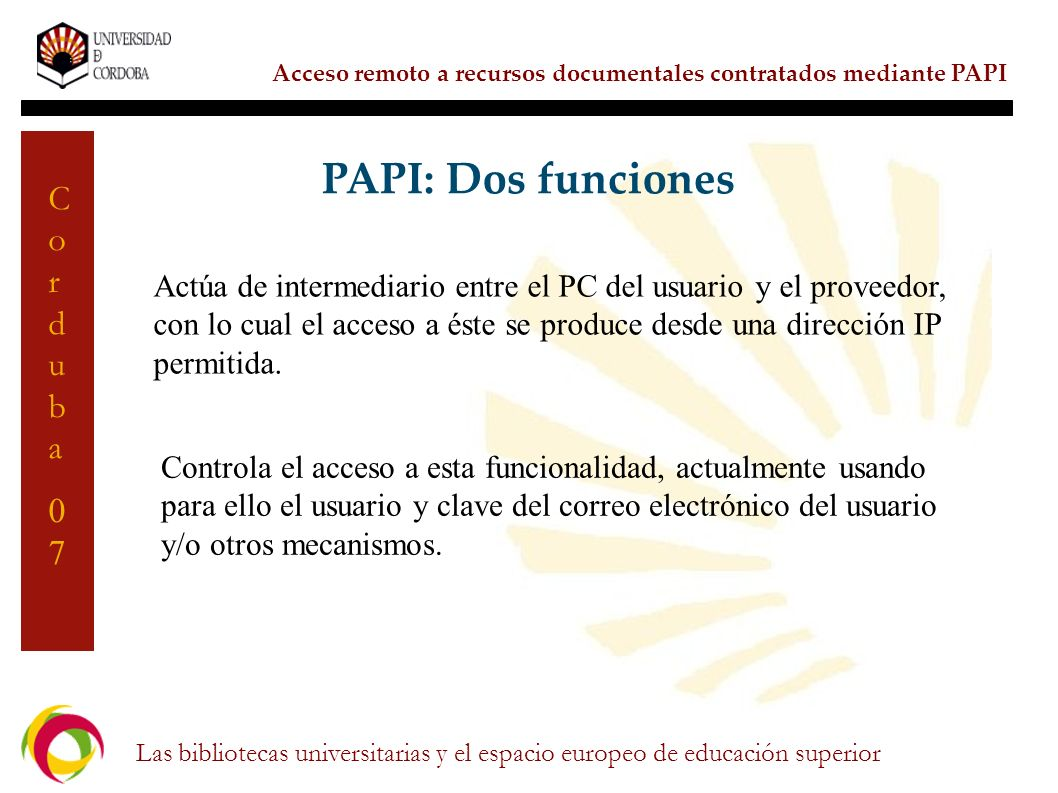 PAPI: Dos funciones Actúa de intermediario entre el PC del usuario y el proveedor, con lo cual el acceso a éste se produce desde una dirección IP.