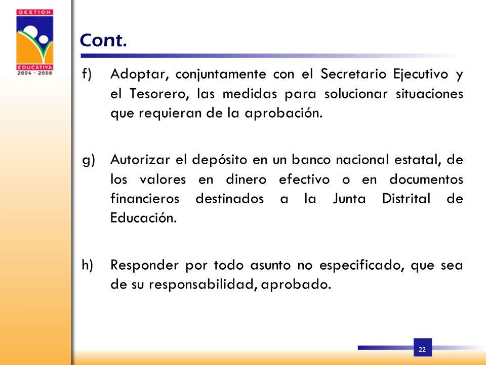 Cont. Adoptar, conjuntamente con el Secretario Ejecutivo y el Tesorero, las medidas para solucionar situaciones que requieran de la aprobación.