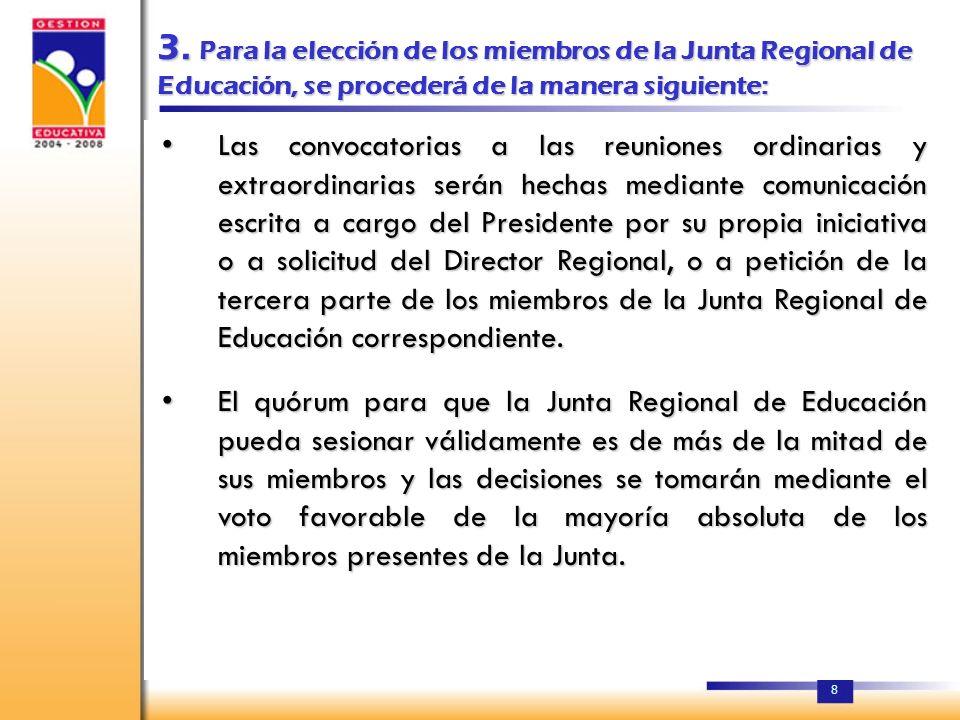 3. Para la elección de los miembros de la Junta Regional de Educación, se procederá de la manera siguiente: