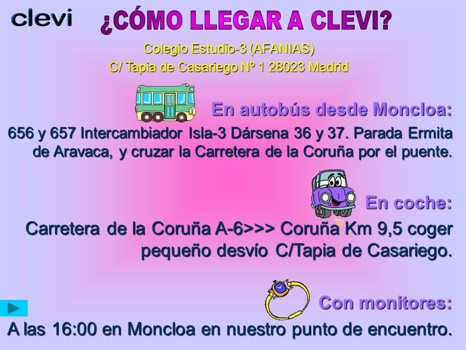 ¿CÓMO LLEGAR A CLEVI En autobús desde Moncloa: En coche: