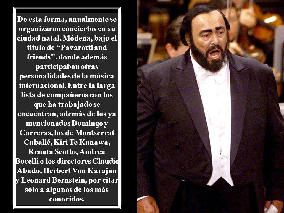 De esta forma, anualmente se organizaron conciertos en su ciudad natal, Módena, bajo el título de Pavarotti and friends , donde además participaban otras personalidades de la música internacional.