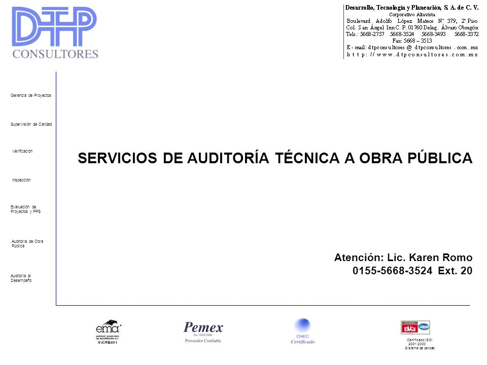 Gerencia de Proyectos Supervisión de Calidad. SERVICIOS DE AUDITORÍA TÉCNICA A OBRA PÚBLICA Atención: Lic. Karen Romo 0155-5668-3524 Ext. 20.