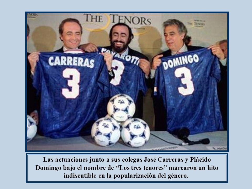Las actuaciones junto a sus colegas José Carreras y Plácido Domingo bajo el nombre de Los tres tenores marcaron un hito indiscutible en la popularización del género.