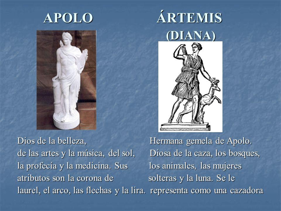 APOLO ÁRTEMIS (DIANA) Dios de la belleza, Hermana gemela de Apolo.