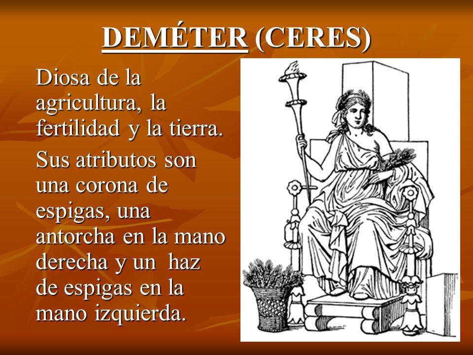 DEMÉTER (CERES) Diosa de la agricultura, la fertilidad y la tierra.