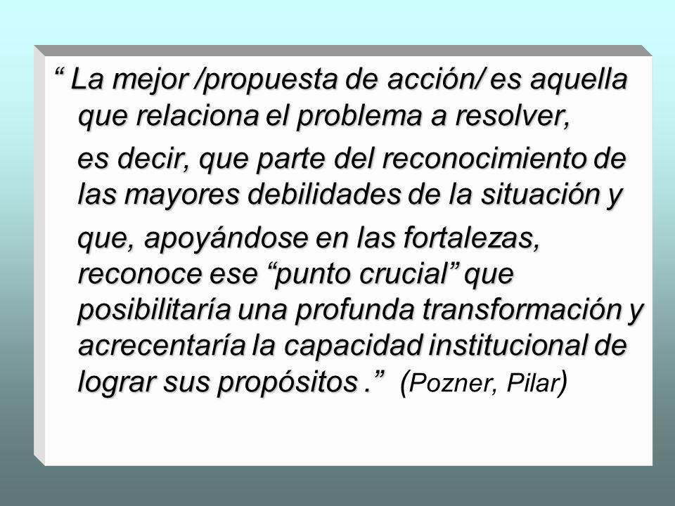 La mejor /propuesta de acción/ es aquella que relaciona el problema a resolver,