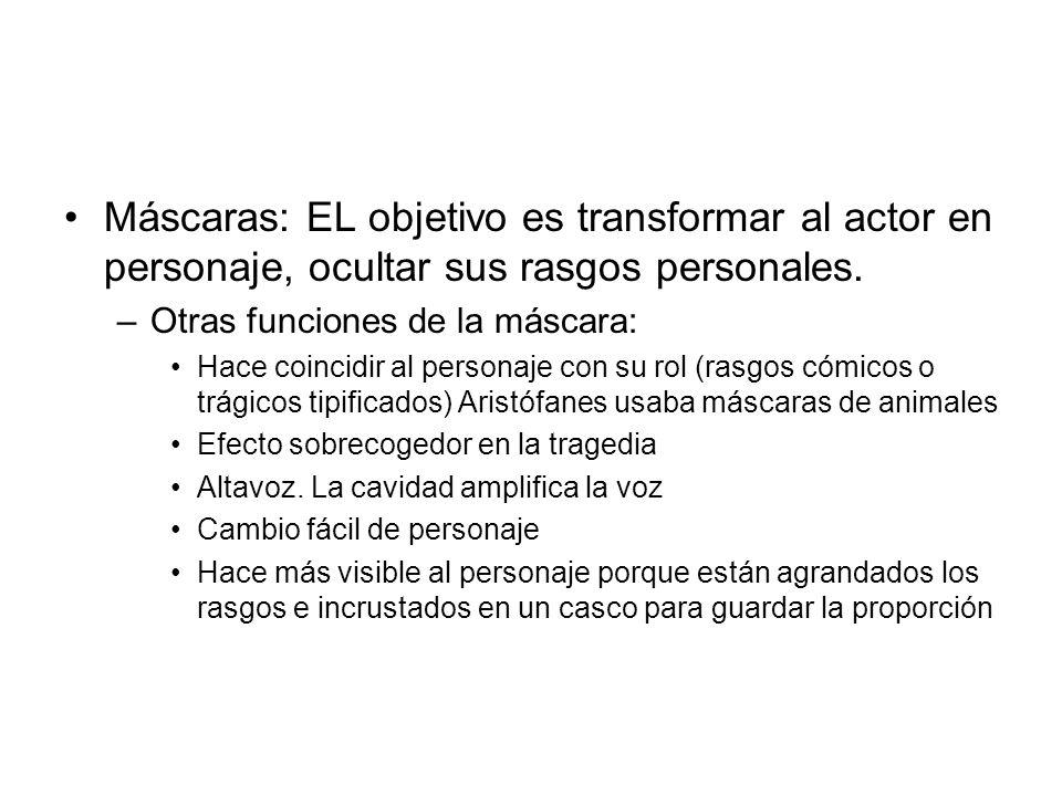 Máscaras: EL objetivo es transformar al actor en personaje, ocultar sus rasgos personales.