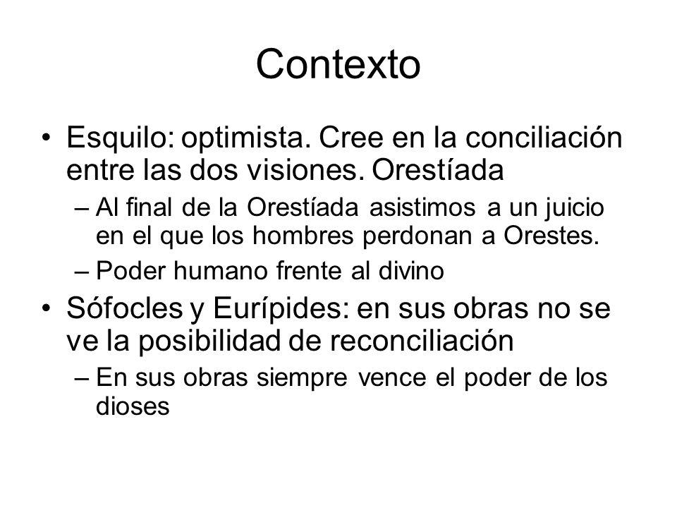 Contexto Esquilo: optimista. Cree en la conciliación entre las dos visiones. Orestíada.