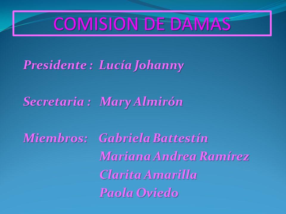COMISION DE DAMAS Presidente : Lucía Johanny Secretaria : Mary Almirón