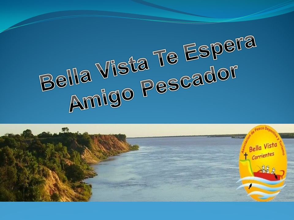 Bella Vista Te Espera Amigo Pescador