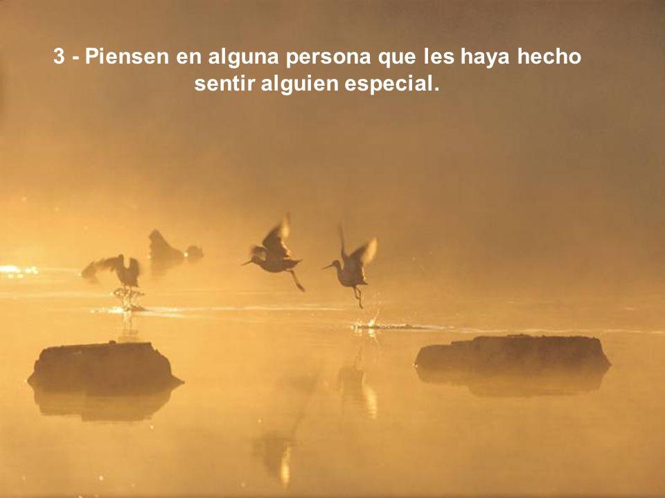 3 - Piensen en alguna persona que les haya hecho sentir alguien especial.