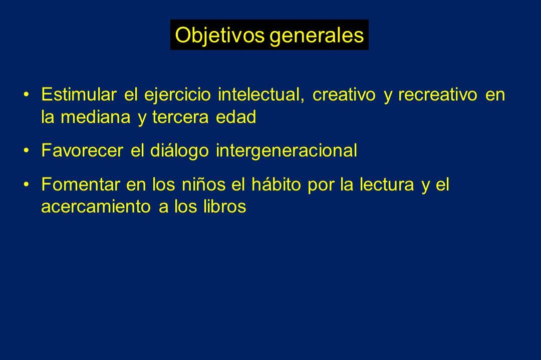 Objetivos generales Estimular el ejercicio intelectual, creativo y recreativo en la mediana y tercera edad.