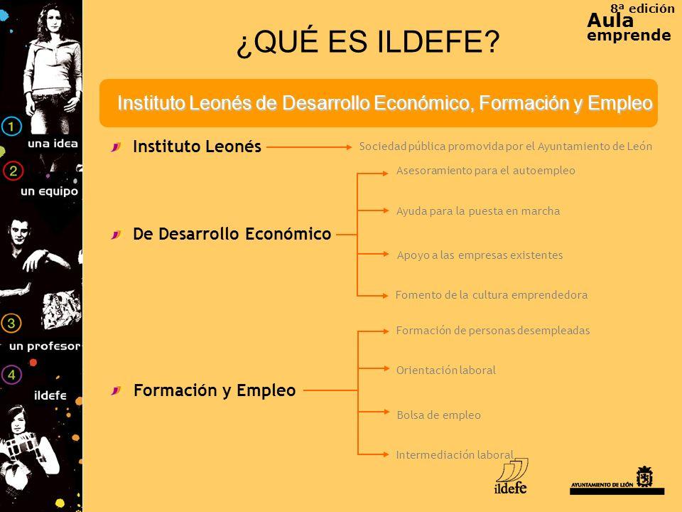 8ª edición Aula. emprende. ¿QUÉ ES ILDEFE Instituto Leonés de Desarrollo Económico, Formación y Empleo.
