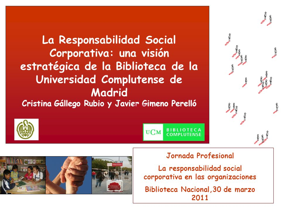 La Responsabilidad Social Corporativa: una visión estratégica de la Biblioteca de la Universidad Complutense de Madrid Cristina Gállego Rubio y Javier Gimeno Perelló