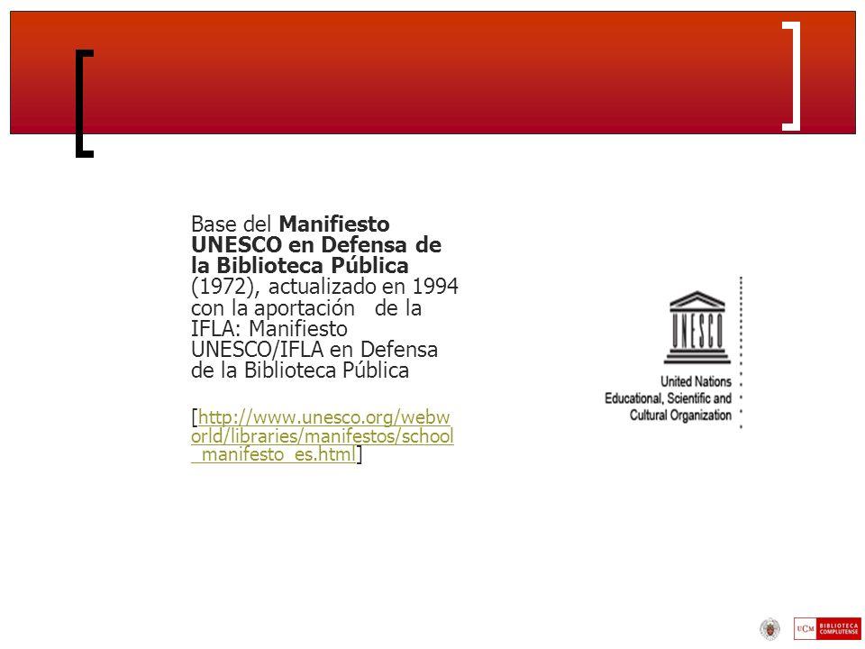 Base del Manifiesto UNESCO en Defensa de la Biblioteca Pública (1972), actualizado en 1994 con la aportación de la IFLA: Manifiesto UNESCO/IFLA en Defensa de la Biblioteca Pública
