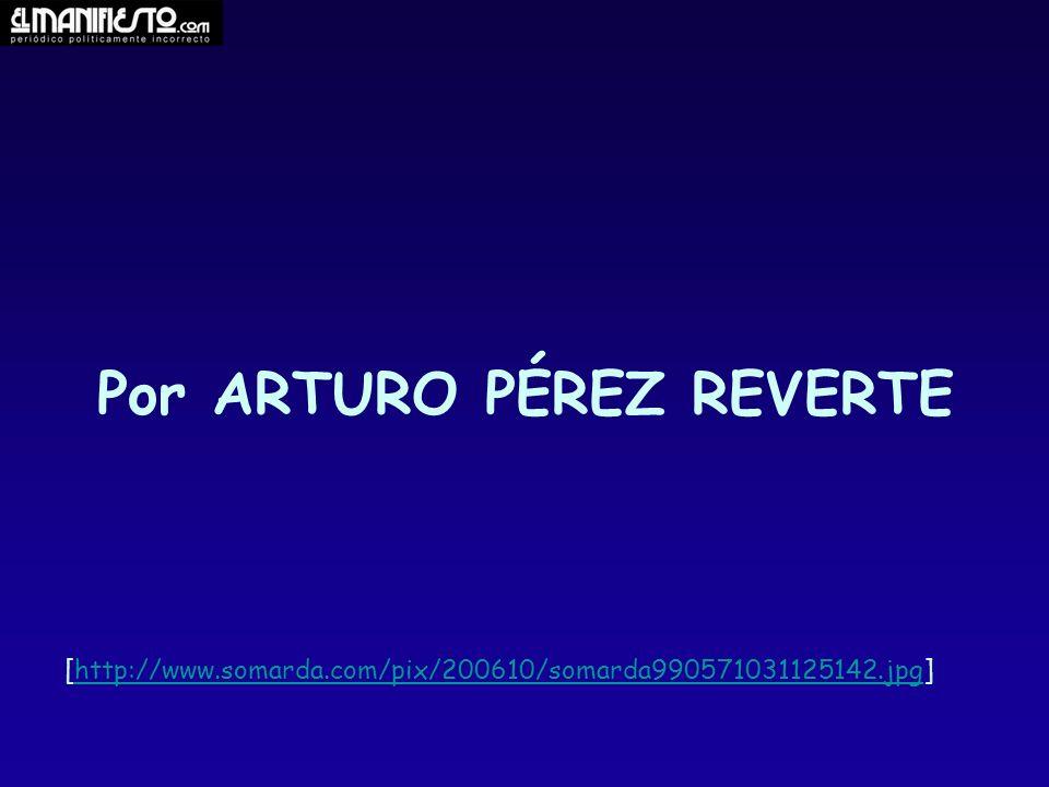 Por ARTURO PÉREZ REVERTE