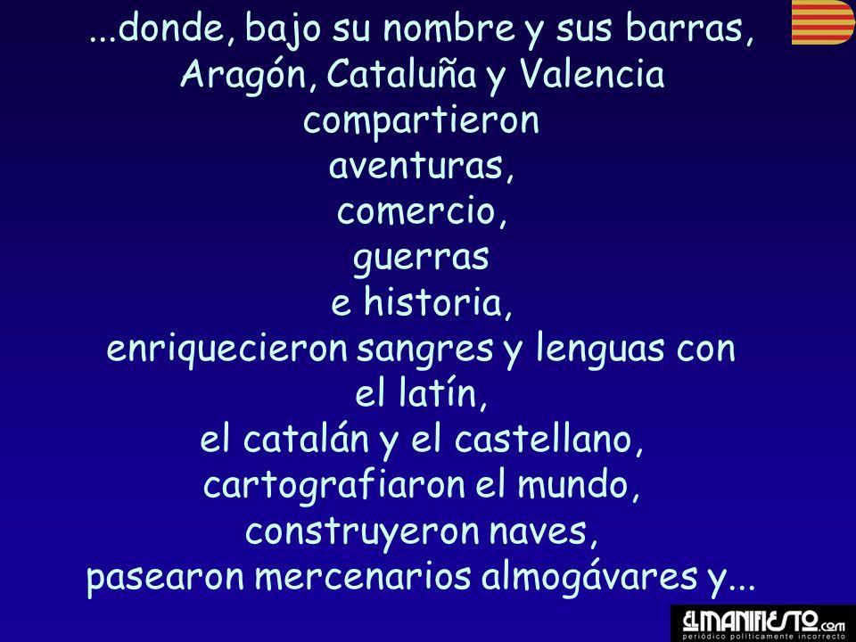 ...donde, bajo su nombre y sus barras, Aragón, Cataluña y Valencia