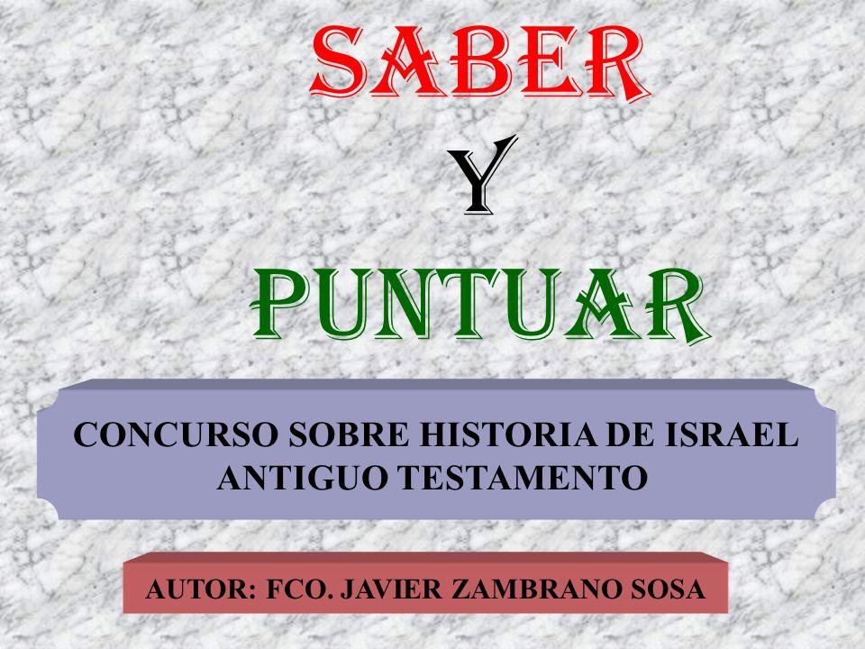 CONCURSO SOBRE HISTORIA DE ISRAEL AUTOR: FCO. JAVIER ZAMBRANO SOSA