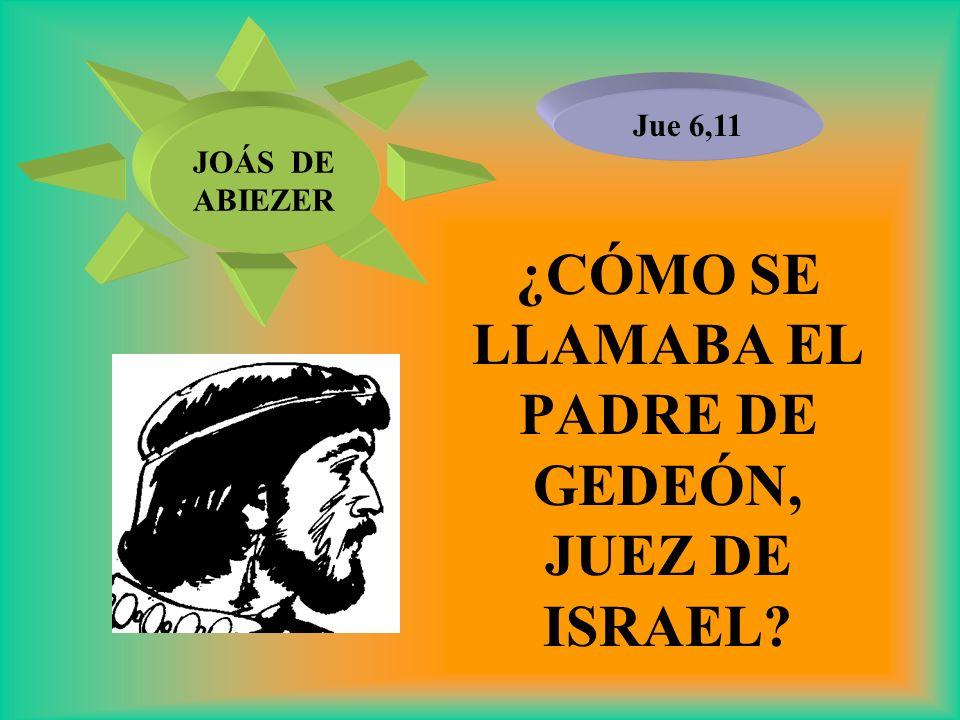 ¿CÓMO SE LLAMABA EL PADRE DE GEDEÓN, JUEZ DE ISRAEL