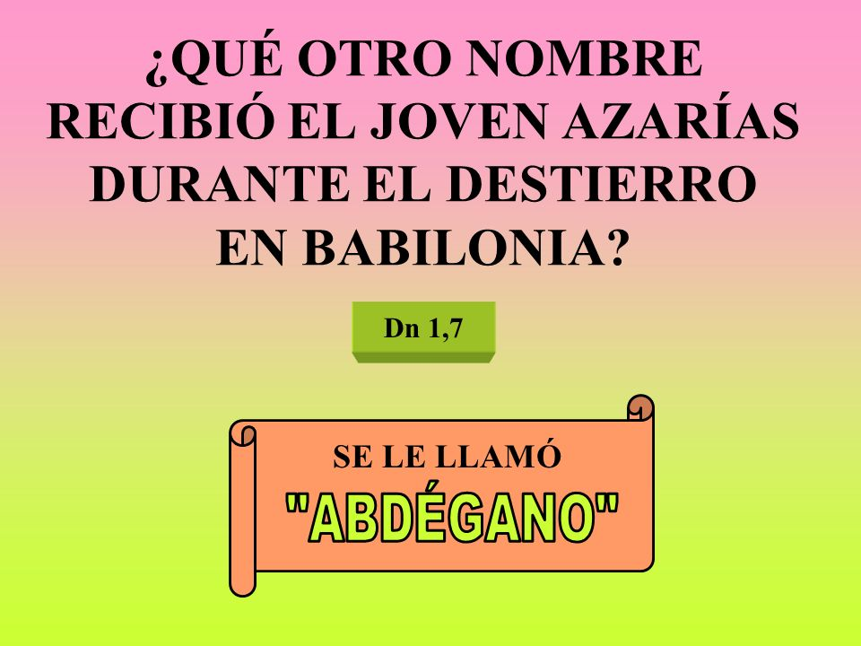 ¿QUÉ OTRO NOMBRE RECIBIÓ EL JOVEN AZARÍAS DURANTE EL DESTIERRO EN BABILONIA