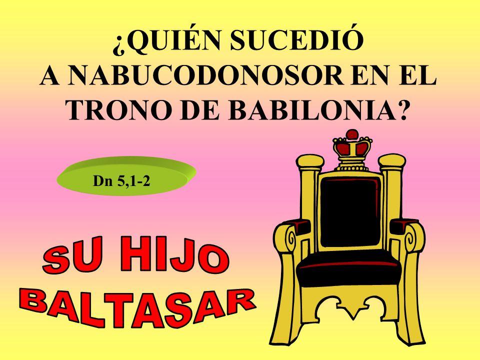 ¿QUIÉN SUCEDIÓ A NABUCODONOSOR EN EL TRONO DE BABILONIA