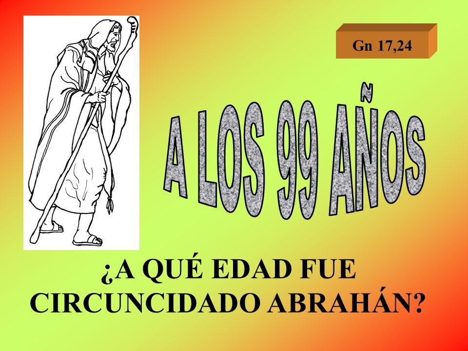 ¿A QUÉ EDAD FUE CIRCUNCIDADO ABRAHÁN