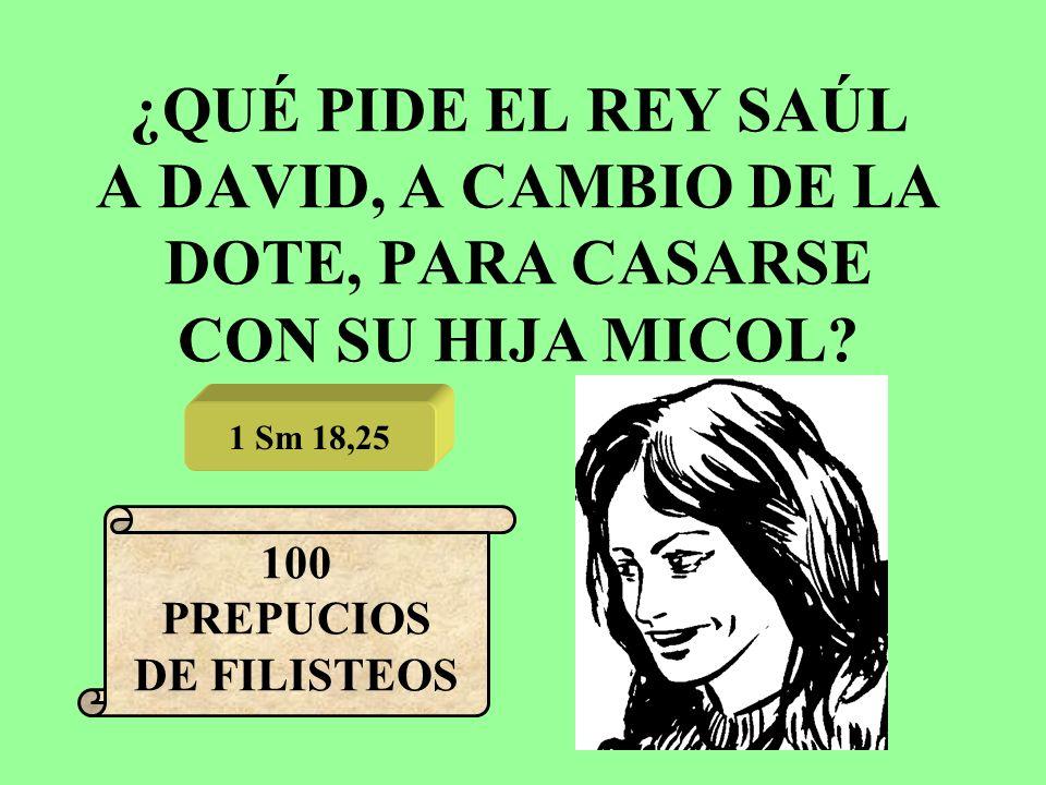 ¿QUÉ PIDE EL REY SAÚL A DAVID, A CAMBIO DE LA DOTE, PARA CASARSE CON SU HIJA MICOL