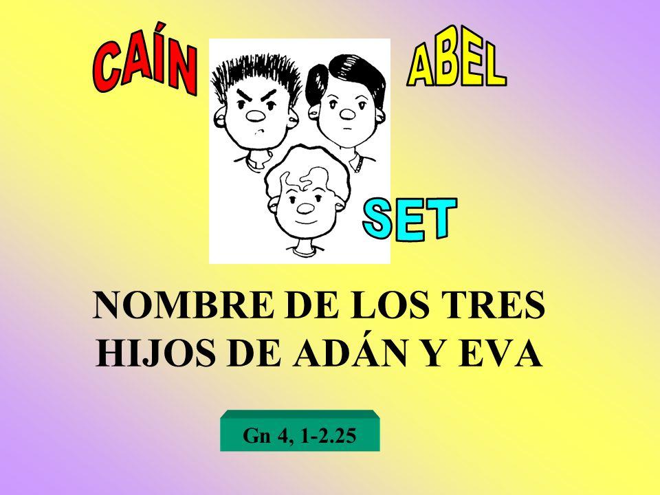 NOMBRE DE LOS TRES HIJOS DE ADÁN Y EVA