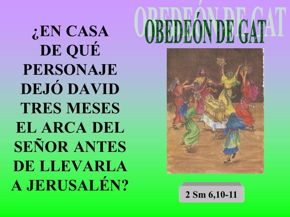 ¿EN CASA DE QUÉ PERSONAJE DEJÓ DAVID TRES MESES EL ARCA DEL SEÑOR ANTES DE LLEVARLA A JERUSALÉN