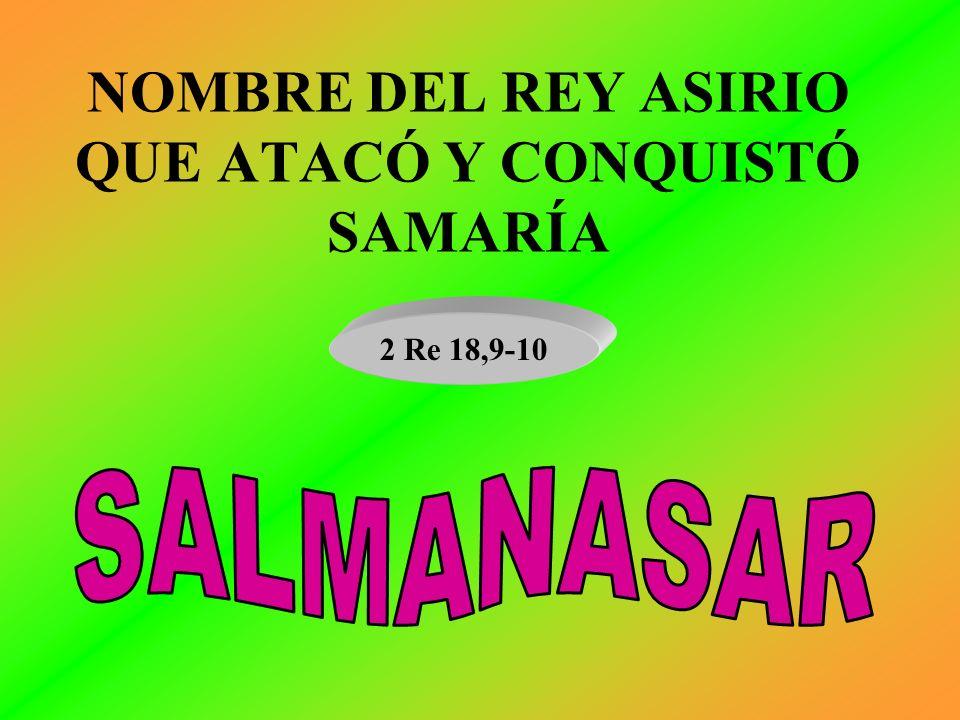 NOMBRE DEL REY ASIRIO QUE ATACÓ Y CONQUISTÓ SAMARÍA
