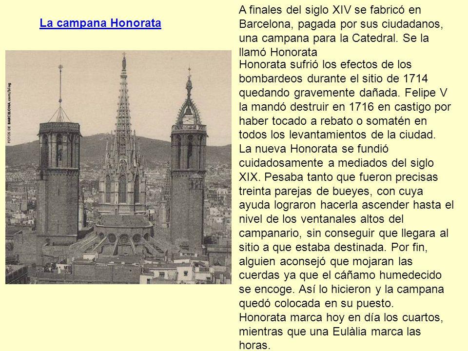 A finales del siglo XIV se fabricó en Barcelona, pagada por sus ciudadanos, una campana para la Catedral. Se la llamó Honorata