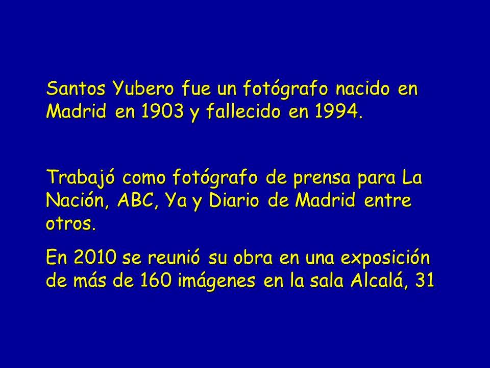 Santos Yubero fue un fotógrafo nacido en Madrid en 1903 y fallecido en 1994.