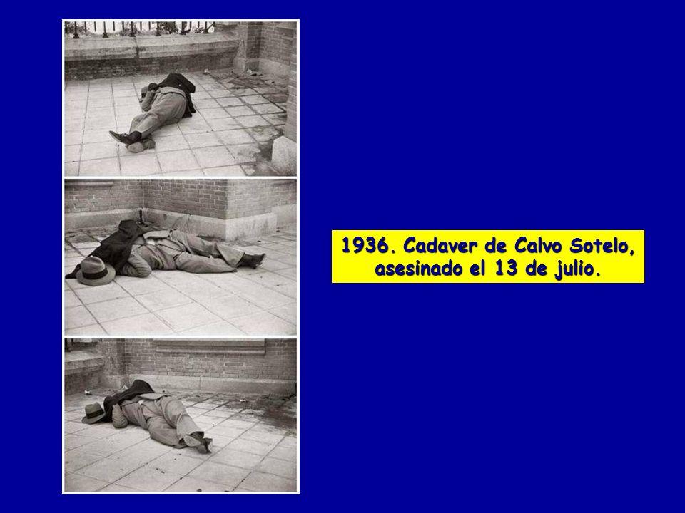 1936. Cadaver de Calvo Sotelo, asesinado el 13 de julio.