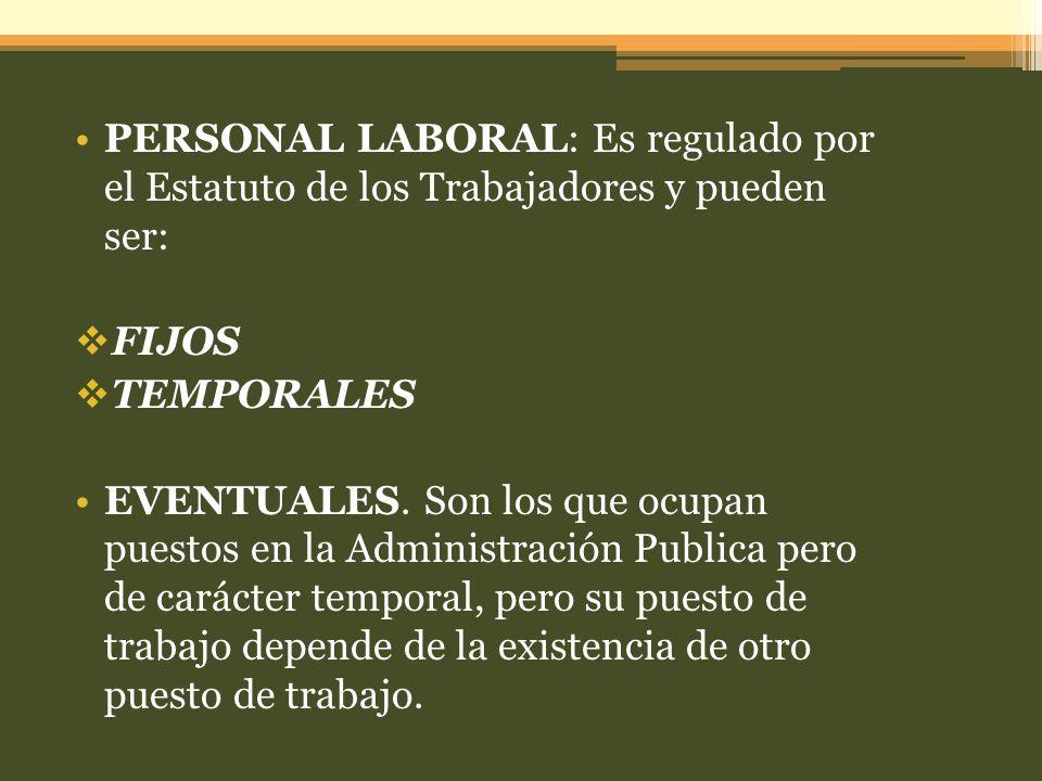 PERSONAL LABORAL: Es regulado por el Estatuto de los Trabajadores y pueden ser: