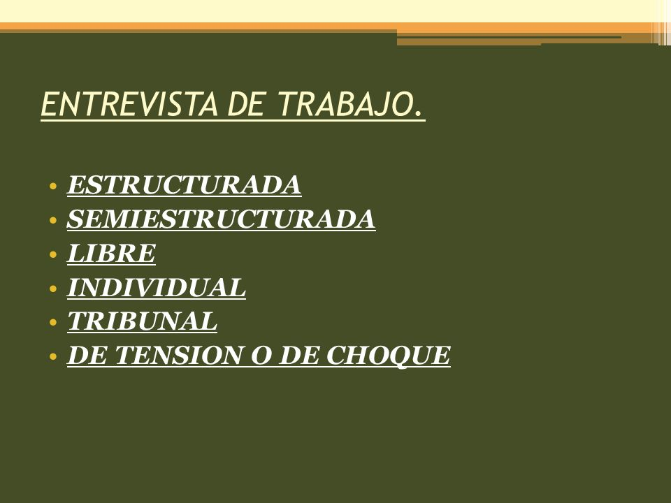 ENTREVISTA DE TRABAJO. ESTRUCTURADA SEMIESTRUCTURADA LIBRE INDIVIDUAL