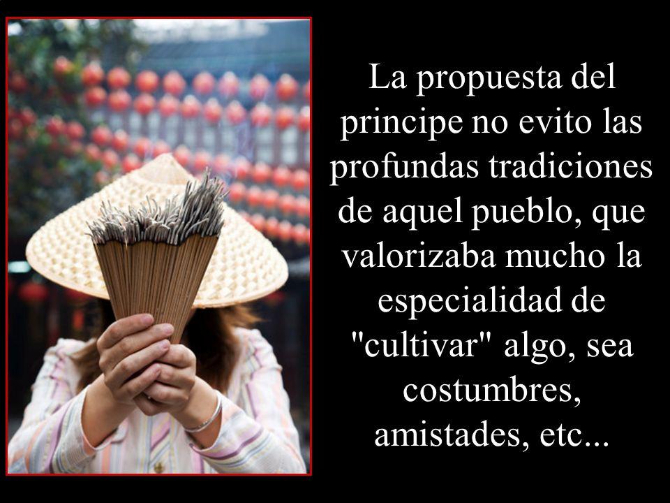 La propuesta del principe no evito las profundas tradiciones de aquel pueblo, que valorizaba mucho la especialidad de cultivar algo, sea costumbres, amistades, etc...